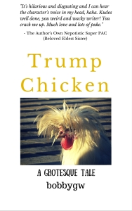 Trump Chicken - A Grotesque Tale by bobbygw - book cover